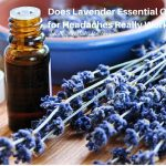 Does Lavender Essential Oil for Headaches Really Work?