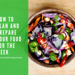 How to Plan and Prepare your Food for the Week