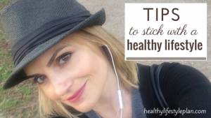 How to Stick with a Healthy Lifestyle