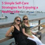 5 Simple Self-Care Strategies for Enjoying a Healthy Life